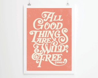 Inspirational quotes, quote prints, quote posters, all good things are wild and free , positive quotes,thoreau