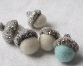 Winter... 5 GLITTER Needle Felted Wool Acorns - Snow White and Ice Blue
