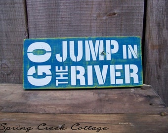 Camp Signs, Go Jump In The River, Lake, Cabin, Home Decor, Rustic, Wood Signs, Uniquely Handpainted Signs, River Signs