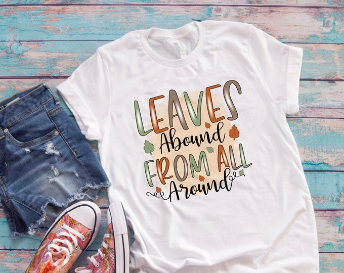 Fall sublimation shirt, leaves abound from all around fall tshirt