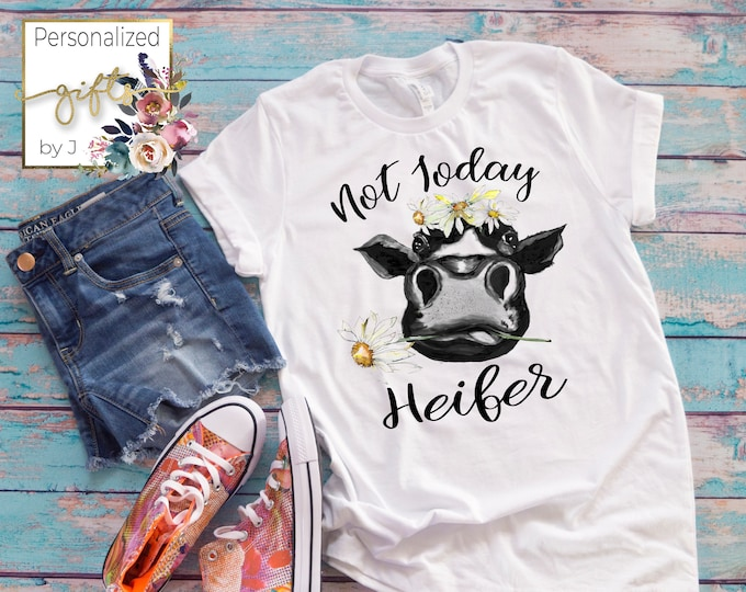 Heifer Shirt, Not Today Heifer, Funny Cow Saying,