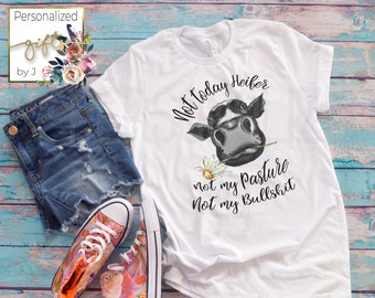 Not Today Heifer, Not my Pasture Shirt, Funny Cow Saying,