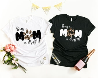 Dog Mom Shirt, Leopard Print Dog Mom Design, Being a Mom is Ruff Shirt