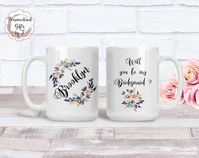 Will you be my Bridesmaid? Bridesmaid  Proposal, custom bridesmaid gift, personalized bridesmaid gift name mug