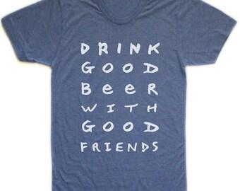 good beer good friends unisex t-shirt, beer tee, beer lover, craft beer, friends shirt, cool men's gift, brewery lover, drinking, free ship
