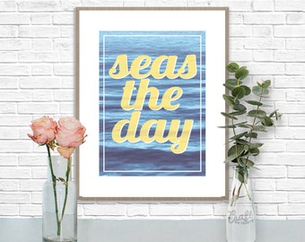 Seas the Day Digital Print • Nautical Ocean Inspirational Quote • Instant Download • Home Decor Wall Art • Printable Inspirational Quote