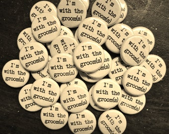 Free Shipping - Handmade Wedding Favors - 100 1 Inch Pinback Buttons - I'm With The Groom(s)