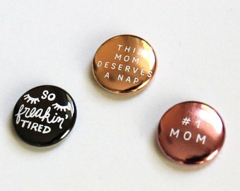 Mom Badges! Mom pins for tired moms. Tired mom gift. Funny mom gift. New mom gift idea.