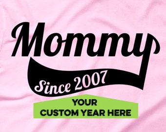 Customizable Mommy Since Custom Year Personalized T-shirt Mom Since (Any Year) Mothers Day Gift For Mom tshirt Mother New Parent Tee Mama