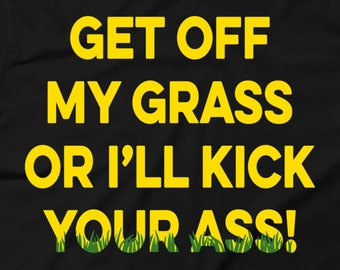 Funny Get Off My Grass Or I'LL Kick Your Ass T-shirt Gardening T-Shirt Farmer Shirt Farm Tee Gift For Him Gift for Her Landscaping
