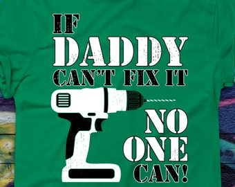 If Daddy Can't Fix It No One Can T-shirt Fathers Day Gift For Him Gift for Dad shirt Best Dad Tee Handyman Dad Shirt Mister Fixit Tshirt