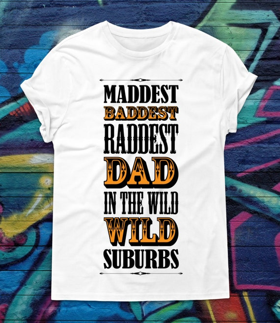 6bd6a653dd8 Maddest Baddest Raddest Dad T-shirt Fathers Day Gift For Him