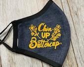 Chin up Buttercup  Fabric Mask Adjustable Face Mask Jersey knit Mask