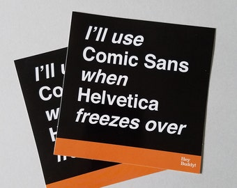 I'll Use Comic Sans When Helvetica Freezes Over sticker 3 pack