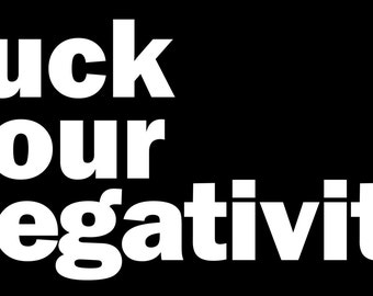 F**k Your Negativity Sticker