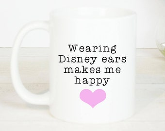 Wearing disney ears makes me happy mug, perfect for anyone who loves wearing mouse ears