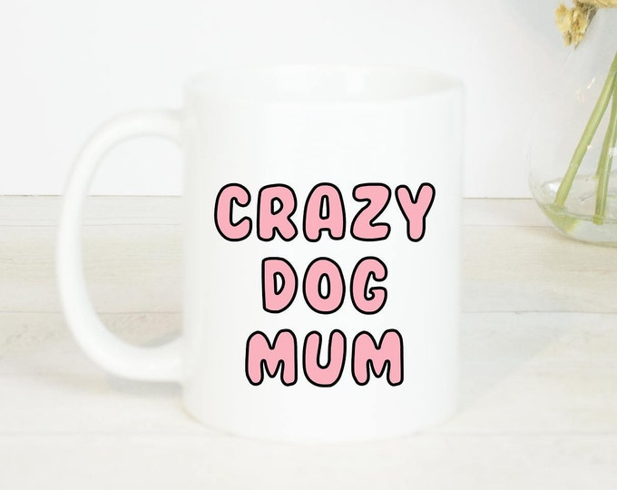 Crazy dog mum mug, dog gift mug perfect for any dog mum