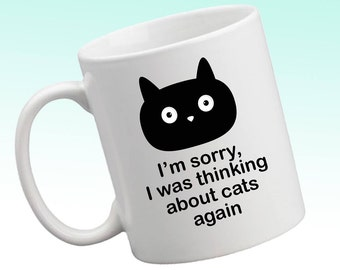 I'm sorry I was thinking about cats again, funny cat mug, cats are cute, why not think about them all the time? cats, cats, cats, yay!