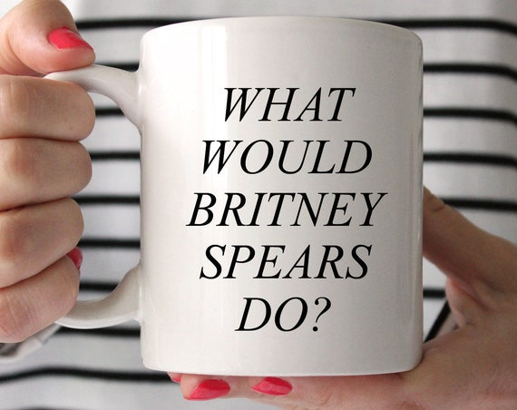 Britney Spears mug, What would Britney do? coffee mug, It's Britney Babe