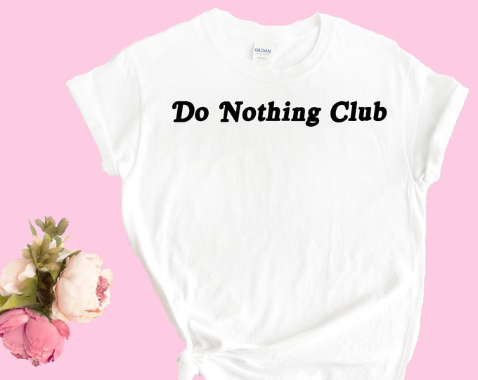 Do nothing club t-shirt, great white tee, perfect for anyone who plans to do nothing, white cotton fabric tshirt