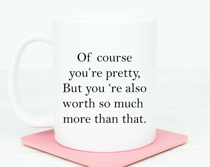 You're pretty but your worth so much more than that mug, self love mug, be happy