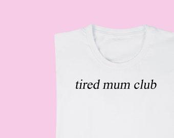 Tired mum club t-shirt, new mum, any mum tshirt, tired mum club white tee