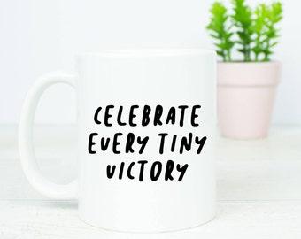 Celebrate every tiny victory mug, motivational and inspirational mug, every small step is a tiny victory mug