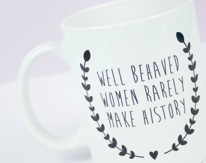 GIRL POWER! Well behaved women rarely make history mug - feminist quote, girl power mug to be yourself, girlboss or strong women be yourself