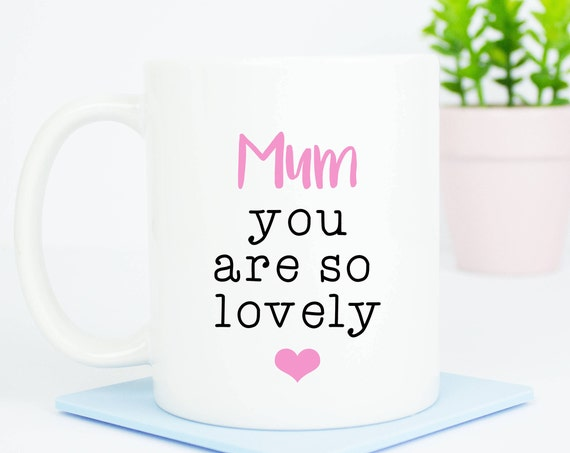 Personalised Mum you are so lovely mug, custom back, elegant design for the Best Mum, personalised, for Mum's birthday gift Mother's day