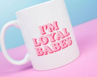 I'm loyal babes mug, love island loyal babes inspired mug