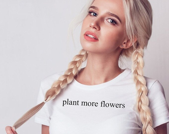 Plant more flowers t-shirt, lovely white tshirt, plant more flowers and make the world smile