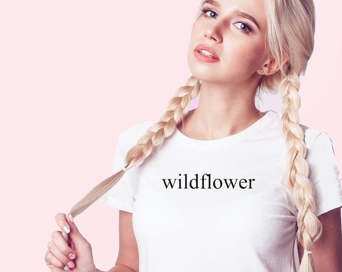 Wildflower t-shirt, lovely white tshirt, wildflower tee, be a wildflower, flowers