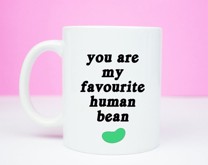 You are my favourite human bean, lovely little bean mug, valentine's day, anniversary gift mug