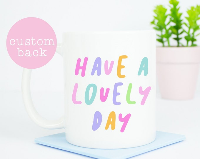Have a lovely day coffee mug, lovely day, rainbow pastel mug, postitive motivational day