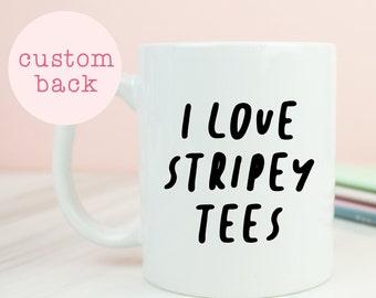 Stripey Tee mug, i love stripey t-shirts, stripey tee coffee mug, great coffee mug, stripey tshirts, birthday, christmas, personalised