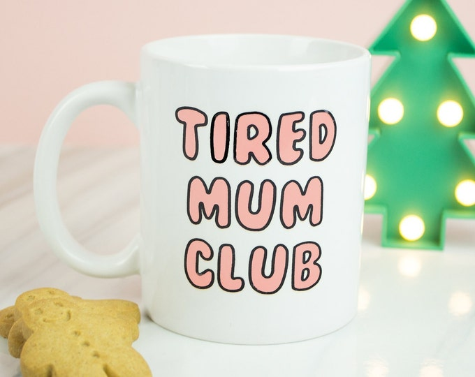 Tired Mum Club, great Mum mug for new mums with new baby, sleep deprived parents