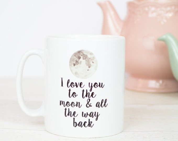 I love you to the moon and back mug, lovely mug for anniverary, loved one or gifts for friend