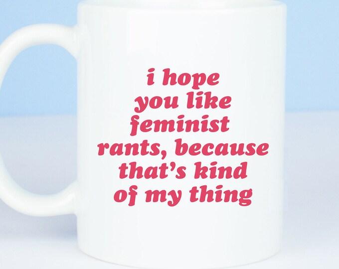 Feminist mug, lovely feminist rants coffee mug, girl power to the core