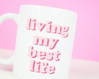 Living my best life mug, live your best life coffee mug, goals, love, happy days, good life mug