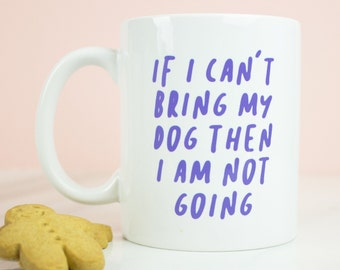 If I can't bring my dog then i am not going mug, dog love, dogs allowed coffee mug