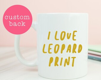 Leopard print mug, i love leopard print, leopard tee coffee mug, great coffee mug, leopard prints, birthday, christmas, personalised