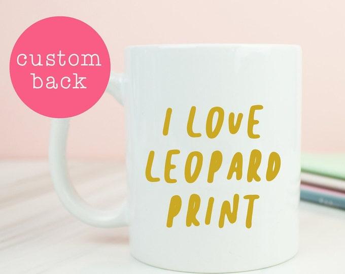 Leopard print mug, i love leopard print, leopard tee coffee mug, great coffee mug, leopard prints, birthday, christmas, personalised
