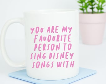 You are my favourite person to sing Disney songs with mug, for your best disney friend, we love disney