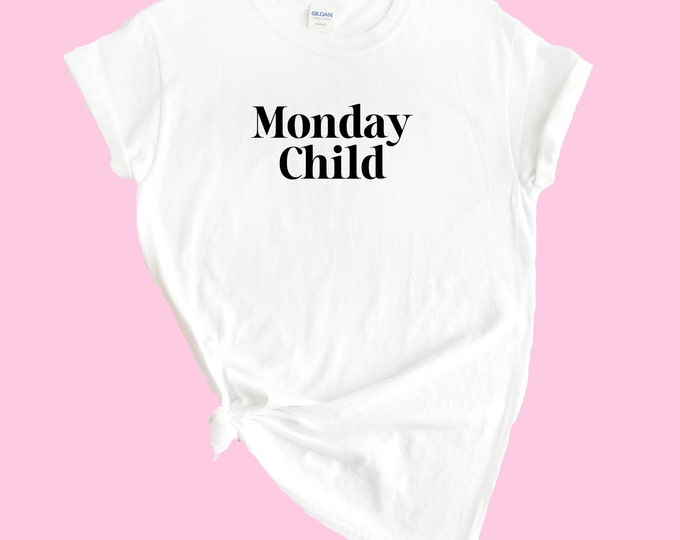 Monday's child is fair of face,Tuesday's child is full of grace,Wednesday's child is full of woe t-shirt, What day are you born on? T-shirt