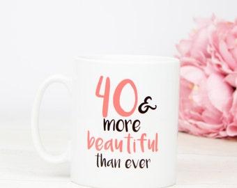 40th Birthday mug, 40 & more beautiful than ever gift mug, great forty birthday gifts