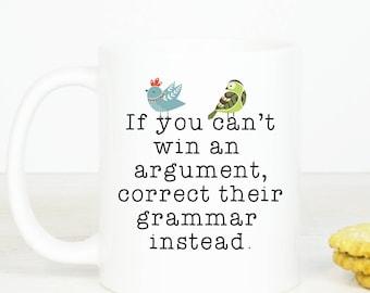 If you can't win an argument, correct their grammar instead mug, funny grammar punctuation mug
