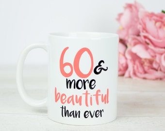 60th birthday mug, lovely gift, 60 & more beautiful than ever sixty birthday gift