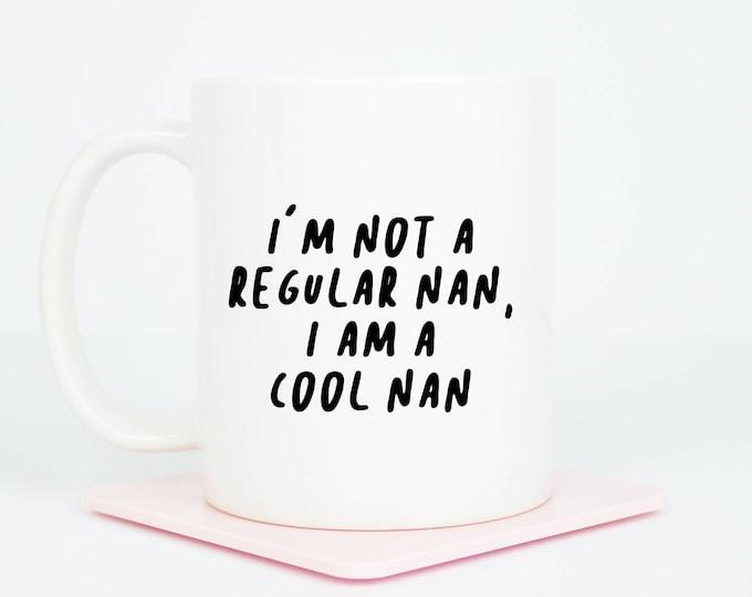 I'm not a regular Nan/Nanny etc, I am a cool Nan mug, cool nan mug, not grandma, can be personalised to Nanny etc, and personalised back