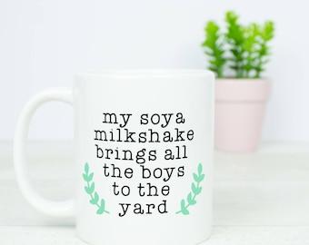 My soya milkshake brings all the boys to the yard mug, great soya milk, vegan gift, vegetarian, mugs can be personalised on back