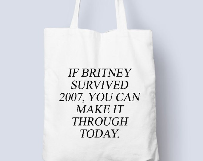Britney Spears 2007 cotton tote bag, Britney Spears 2007 vibes, you can get through today, tote bag